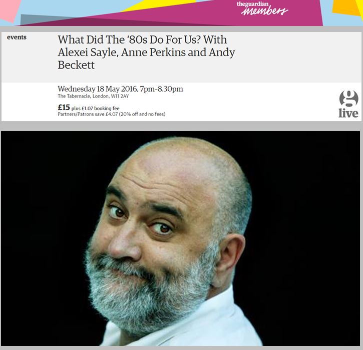 Guardian Live:   What Did The '80s Do For Us? With Alexei Sayle, Anne Perkins and Andy Beckett