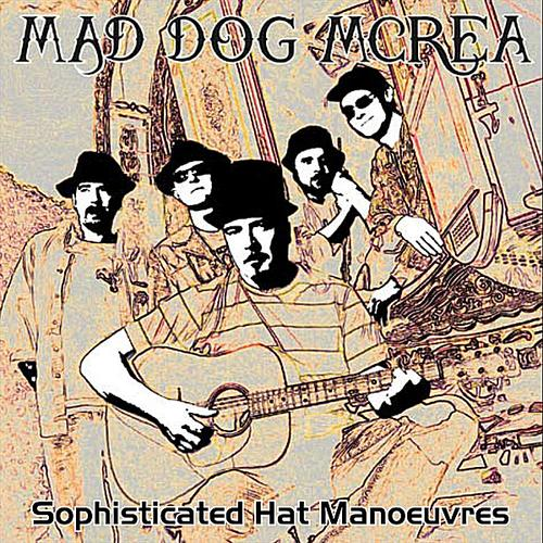 Sophisticated Hat Manouvres - Mad Dog Mcrea