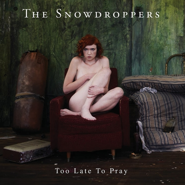 Too Late To Pray (Limited Edition Vinyl) - The Snowdroppers